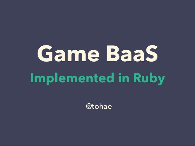 Game BaaS Implemented in Ruby @tohae