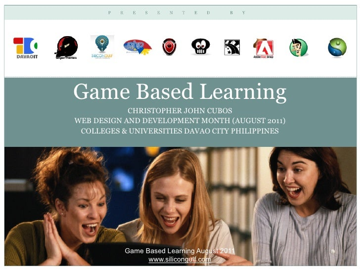 Game Based Learning            CHRISTOPHER JOHN CUBOSWEB DESIGN AND DEVELOPMENT MONTH (AUGUST 2011) COLLEGES & UNIVERSITIE...