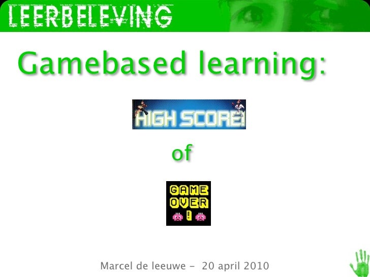 www.leerbeleving.nl     Gamebased learning:                          of          Marcel de leeuwe - 20 april 2010