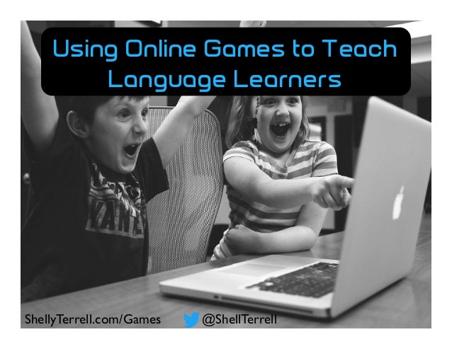 @ShellTerrellShellyTerrell.com/Games Using Online Games to Teach Language Learners