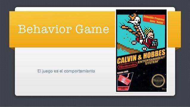 Behavior Game El juego es el comportamiento