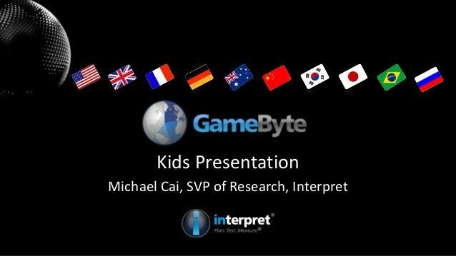 Kids Presentation Michael Cai, SVP of Research, Interpret