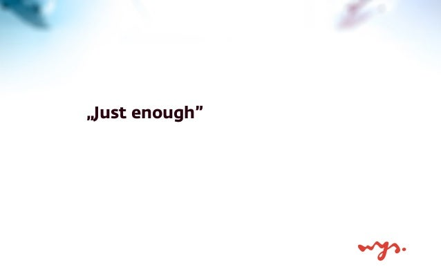 """Just enough"""