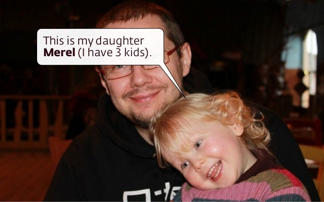 This is my daughter  Merel (I have 3 kids).