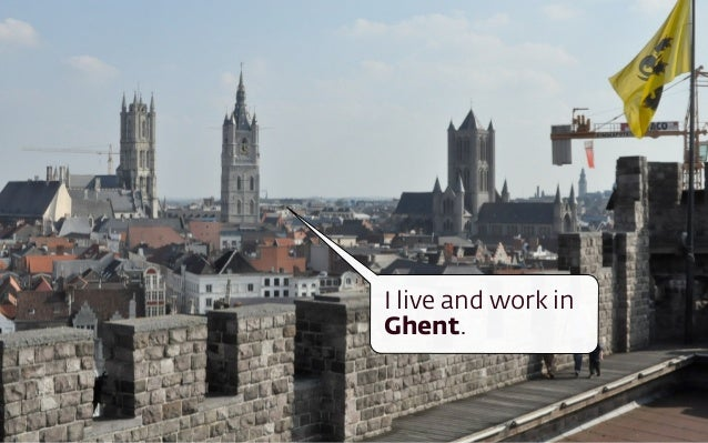 I'm passionate  I live and work in  Ghent.