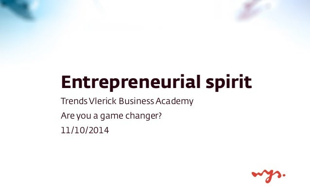Entrepreneurial spirit  Trends Vlerick Business Academy  Are you a game changer?  11/10/2014