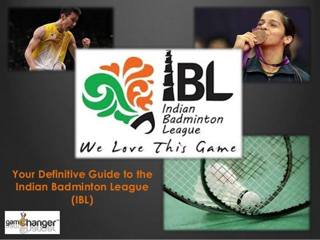 Your Definitive Guide to the Indian Badminton League (IBL)