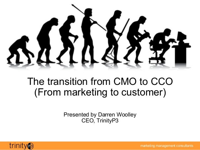 marketing management consultants The transition from CMO to CCO (From marketing to customer) Presented by Darren Woolley C...