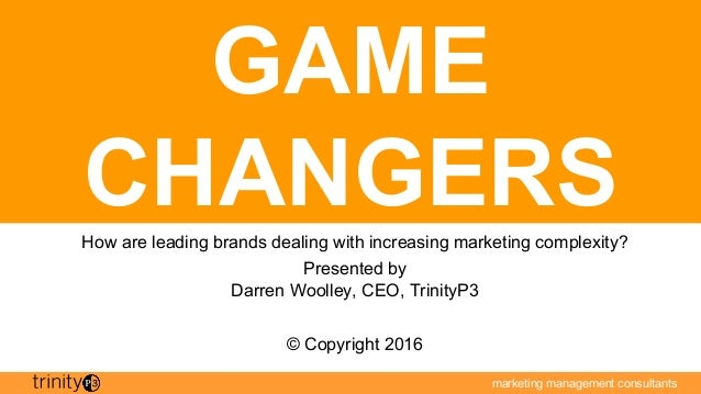 marketing management consultants GAME CHANGERSHow are leading brands dealing with increasing marketing complexity? Present...