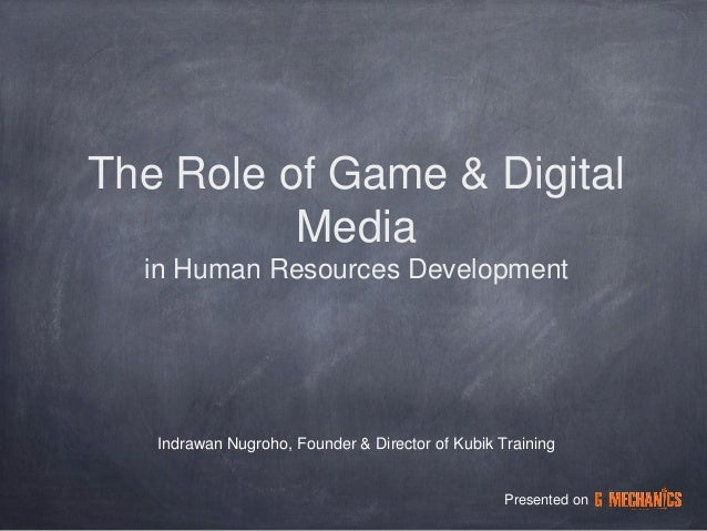 The Role of Game & Digital          Media  in Human Resources Development   Indrawan Nugroho, Founder & Director of Kubik ...
