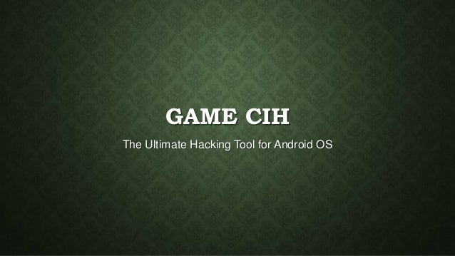 GAME CIH The Ultimate Hacking Tool for Android OS
