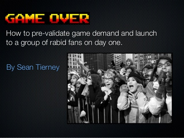 By Sean Tierney How to pre-validate game demand and launch to a group of rabid fans on day one.