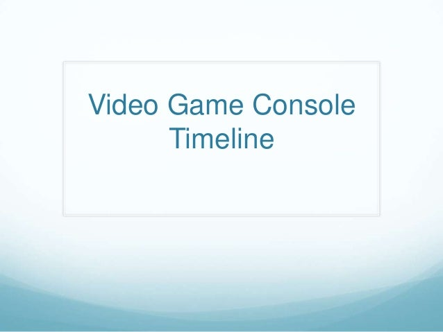 Video Game Console      Timeline