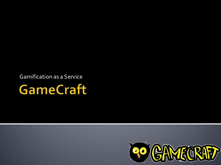 GameCraft<br />Gamification as a Service<br />