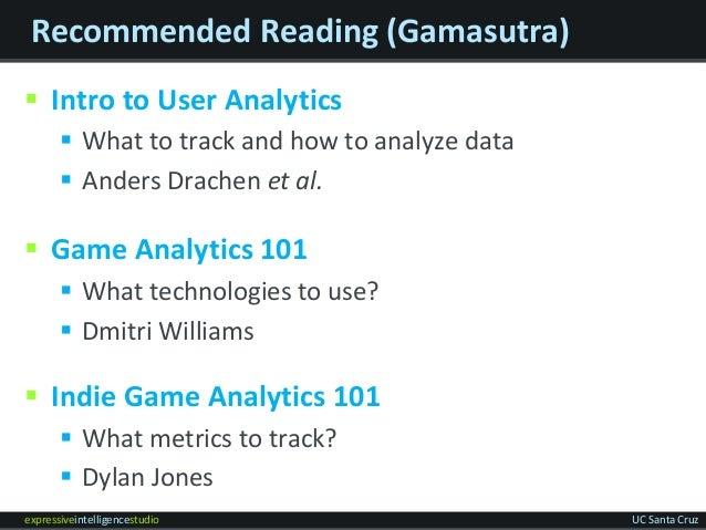 expressiveintelligencestudio UC Santa Cruz Recommended Reading (Gamasutra)  Intro to User Analytics  What to track and h...