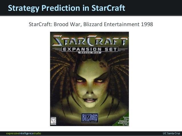 expressiveintelligencestudio UC Santa Cruz Strategy Prediction in StarCraft StarCraft: Brood War, Blizzard Entertainment 1...