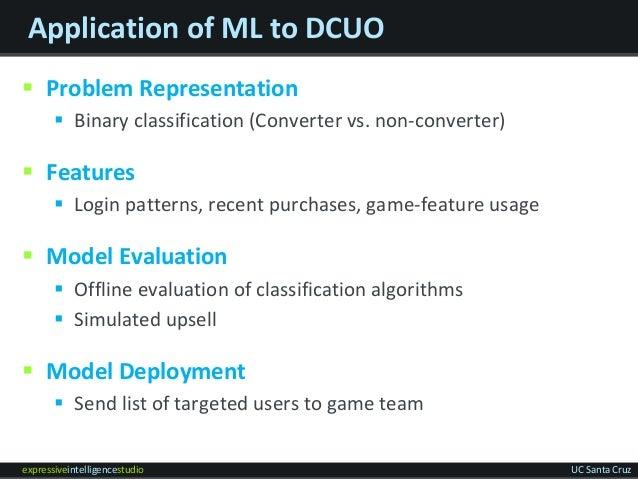 expressiveintelligencestudio UC Santa Cruz Application of ML to DCUO  Problem Representation  Binary classification (Con...