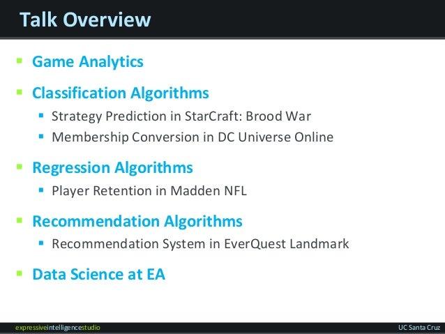 expressiveintelligencestudio UC Santa Cruz Talk Overview  Game Analytics  Classification Algorithms  Strategy Predictio...