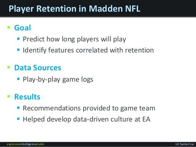 expressiveintelligencestudio UC Santa Cruz Player Retention in Madden NFL  Goal  Predict how long players will play  Id...