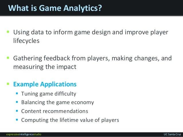 expressiveintelligencestudio UC Santa Cruz What is Game Analytics?  Using data to inform game design and improve player l...