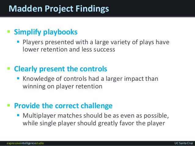 expressiveintelligencestudio UC Santa Cruz Madden Project Findings  Simplify playbooks  Players presented with a large v...