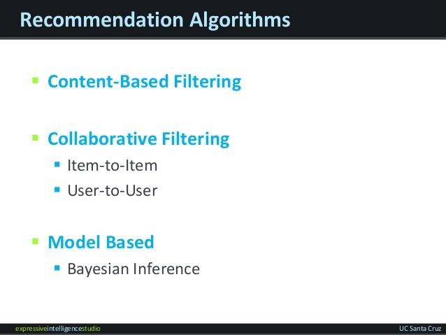 expressiveintelligencestudio UC Santa Cruz Recommendation Algorithms  Content-Based Filtering  Collaborative Filtering ...