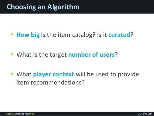 expressiveintelligencestudio UC Santa Cruz Choosing an Algorithm  How big is the item catalog? Is it curated?  What is t...