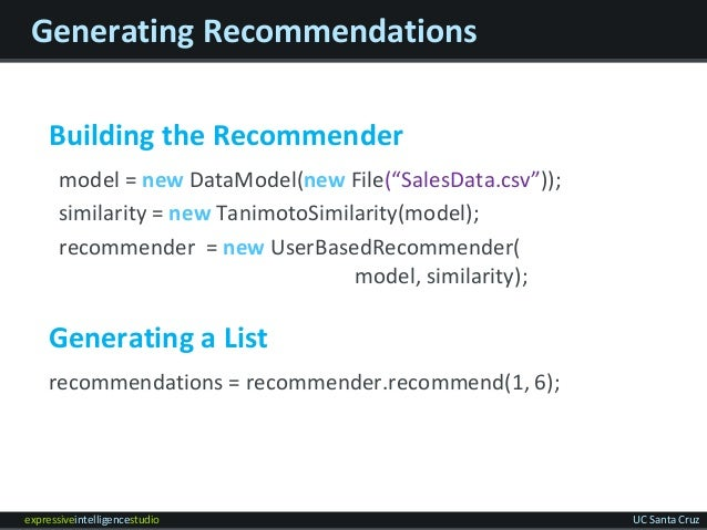 expressiveintelligencestudio UC Santa Cruz Generating Recommendations Building the Recommender model = new DataModel(new F...