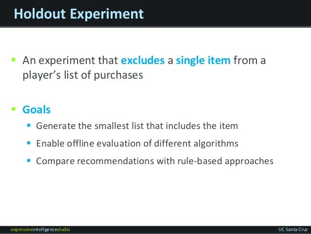 expressiveintelligencestudio UC Santa Cruz Holdout Experiment  An experiment that excludes a single item from a player's ...