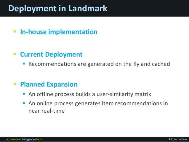 expressiveintelligencestudio UC Santa Cruz Deployment in Landmark  In-house implementation  Current Deployment  Recomme...