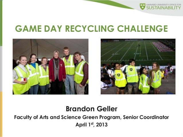 1GAME DAY RECYCLING CHALLENGEBrandon GellerFaculty of Arts and Science Green Program, Senior CoordinatorApril 1st, 2013