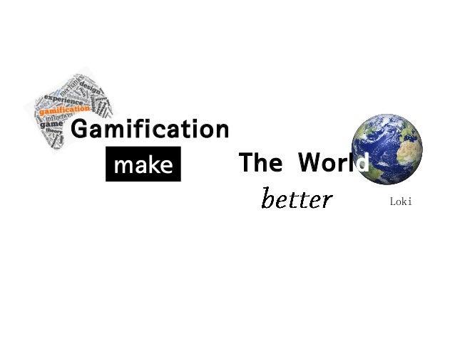 Gamification The World make Loki