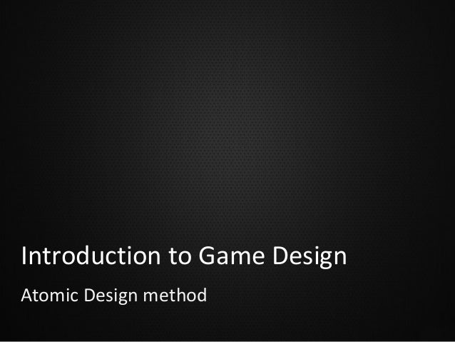 Introduction to Game Design Atomic Design method