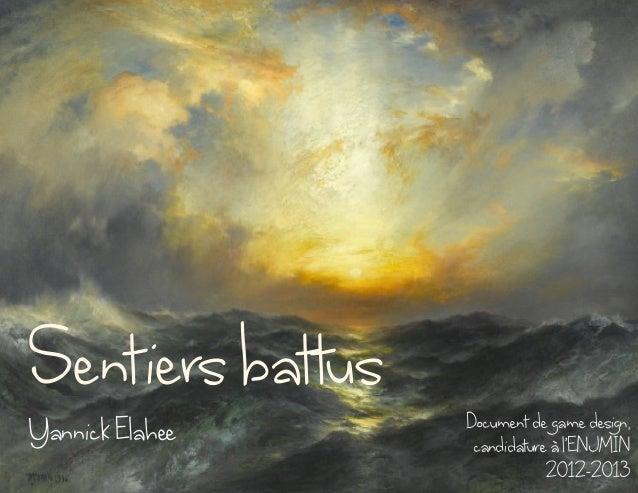 Sentiersbattus Document degamedesign,candidatureàl'ENJMIN2012-2013YannickElahee