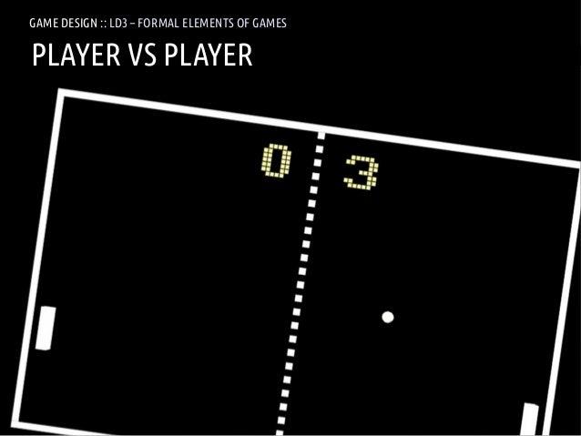 GAME DESIGN :: LD3 – FORMAL ELEMENTS OF GAMESPLAYER VS PLAYERANDREA @RESMINI :: HIT, HÖGSKOLAN I BORÅS