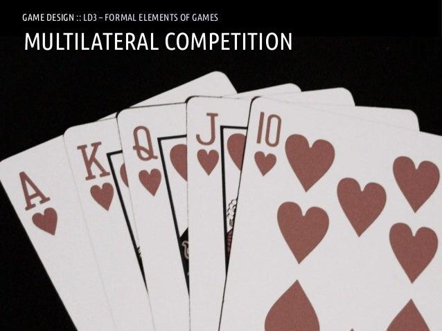 GAME DESIGN :: LD3 – FORMAL ELEMENTS OF GAMESMULTILATERAL COMPETITIONANDREA @RESMINI :: HIT, HÖGSKOLAN I BORÅS