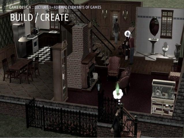 GAME DESIGN :: LD3 – FORMAL ELEMENTS OF GAMESGAMES               LECTURE 3 – FORMAL ELEMENTS OFBUILD / CREATEANDREA @RESMI...