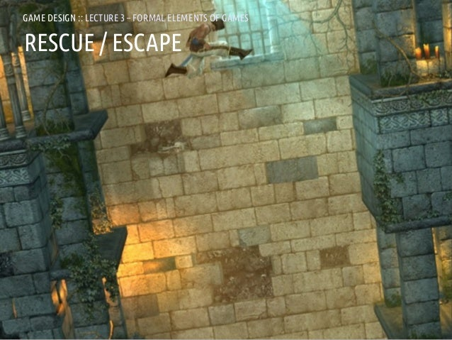 GAME DESIGN :: LD3 – FORMAL ELEMENTS OF GAMESGAMES               LECTURE 3 – FORMAL ELEMENTS OFRESCUE / ESCAPEANDREA @RESM...