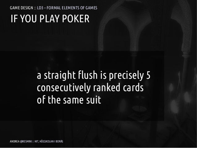 GAME DESIGN :: LD3 – FORMAL ELEMENTS OF GAMESIF YOU PLAY POKER                    a straight flush is precisely 5         ...