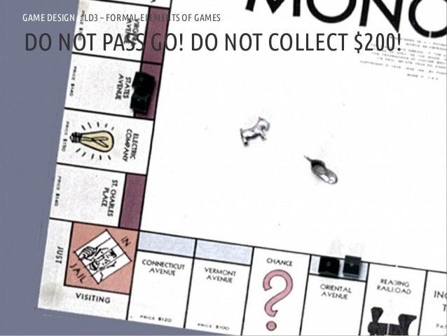 GAME DESIGN :: LD3 – FORMAL ELEMENTS OF GAMESDO NOT PASS GO! DO NOT COLLECT $200!ANDREA @RESMINI :: HIT, HÖGSKOLAN I BORÅS
