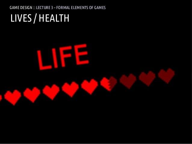 GAME DESIGN :: LD3 – FORMAL ELEMENTS OF GAMESGAMES               LECTURE 3 – FORMAL ELEMENTS OFLIVES / HEALTHANDREA @RESMI...