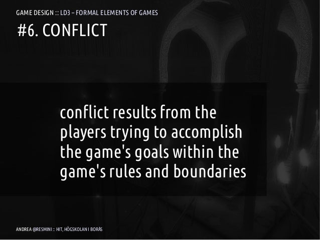 GAME DESIGN :: LD3 – FORMAL ELEMENTS OF GAMES#6. CONFLICT                    conflict results from the                    ...