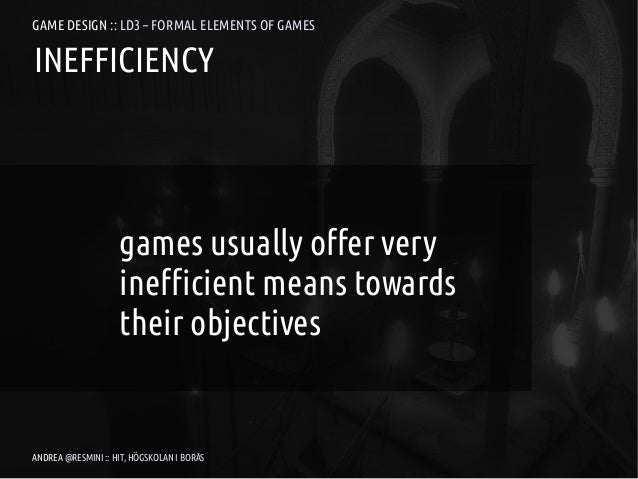 GAME DESIGN :: LD3 – FORMAL ELEMENTS OF GAMESINEFFICIENCY                    games usually offer very                    i...