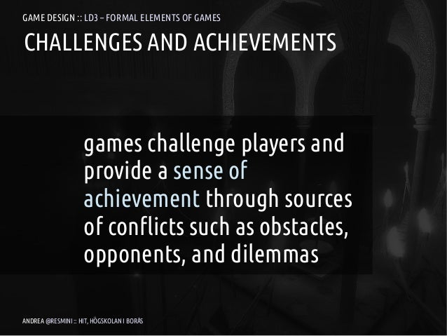 GAME DESIGN :: LD3 – FORMAL ELEMENTS OF GAMESCHALLENGES AND ACHIEVEMENTS                    games challenge players and   ...