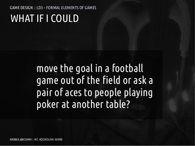 GAME DESIGN :: LD3 – FORMAL ELEMENTS OF GAMESWHAT IF I COULD                    move the goal in a football               ...