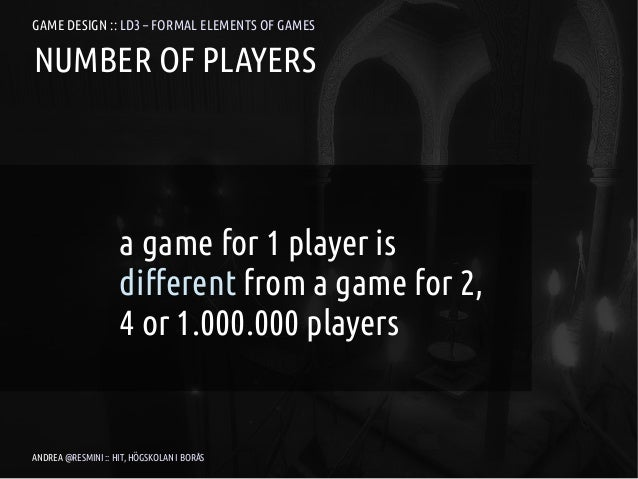 GAME DESIGN :: LD3 – FORMAL ELEMENTS OF GAMESNUMBER OF PLAYERS                    a game for 1 player is                  ...
