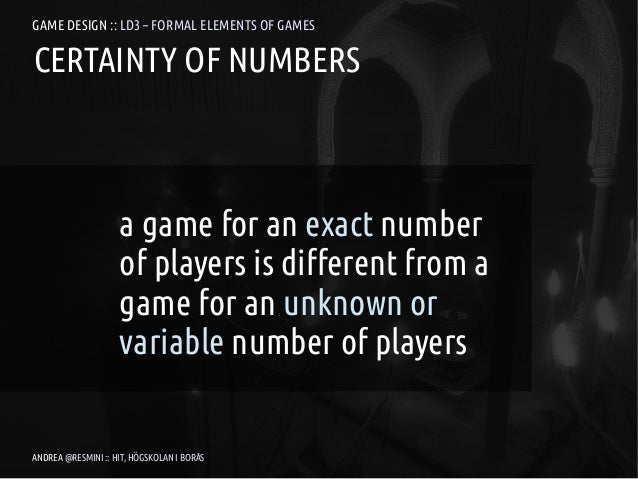 GAME DESIGN :: LD3 – FORMAL ELEMENTS OF GAMESCERTAINTY OF NUMBERS                    a game for an exact number           ...