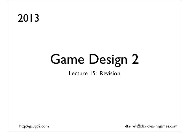 2013  Game Design 2 Lecture 15: Revision  http://gcugd2.com  dfarrell@davidlearnsgames.com
