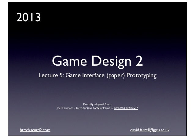 2013  Game Design 2 Lecture 5: Game Interface (paper) Prototyping  Partially adapted from: Joel Laumans - Introduction to ...