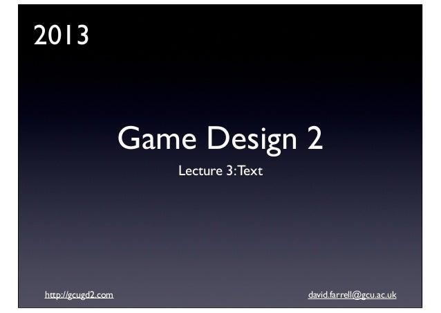 2013  Game Design 2 Lecture 3: Text  http://gcugd2.com  david.farrell@gcu.ac.uk